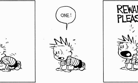 Calvin in Bill Watterson's classic comic strip magnificently demonstrates the expectation of getting rewarded for doing petty good actions, which the school currency system encourages.